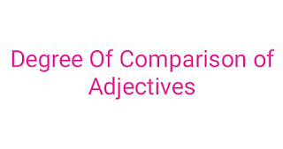 Degree Of Comparison of Adjectives