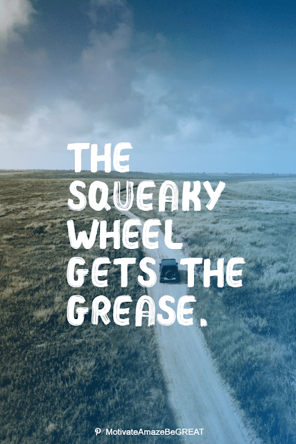 """Wise Old Sayings And Proverbs: """"The squeaky wheel gets the grease."""""""