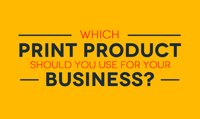 Which Print Product Should You Use For Your Business?