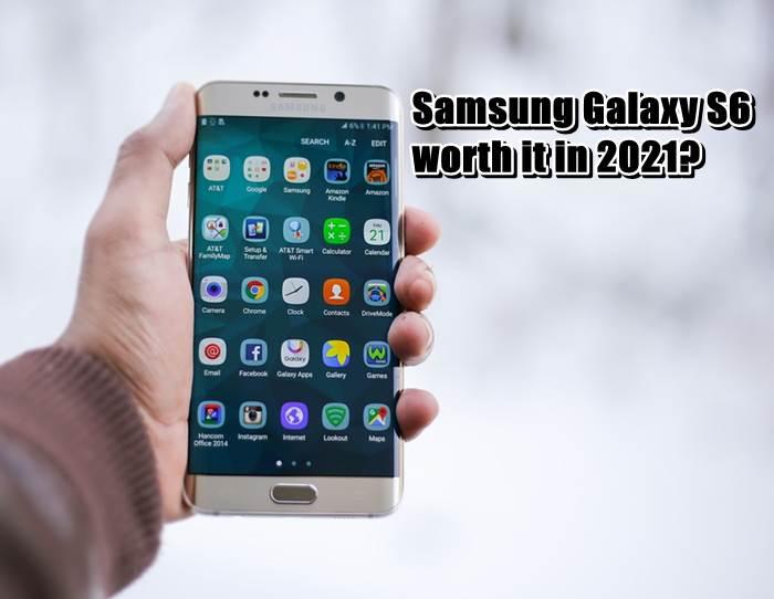 Samsung Galaxy S6 worth it in 2021?