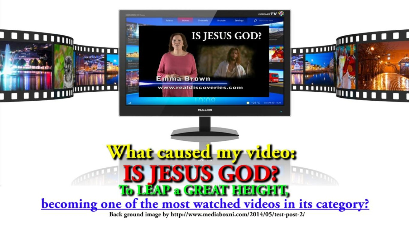 What caused my video: IS JESUS GOD? To LEAP a GREAT HEIGHT?