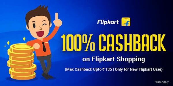 100% Cashback on Flipkart Shopping (For New Flipkart Users Only)