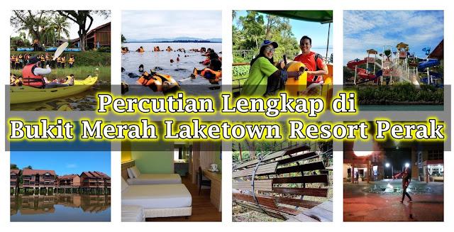 Lengkap Percutian di Bukit Merah Laketown Resort Perak