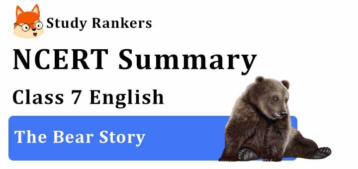 Chapter 8 The Bear Story Class 7 English Summary