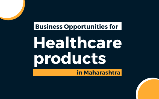 Business Opportunities for healthcare Products in Maharashtra