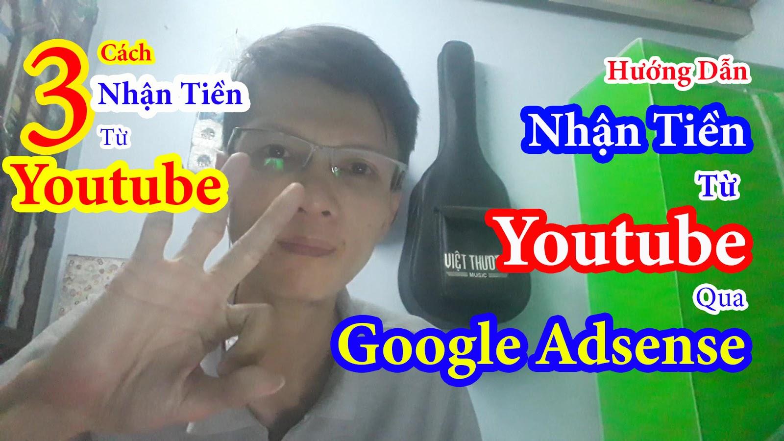 Hướng dẫn nhận tiền từ Youtube qua Google Adsense - 3 cách nhận tiền từ Youtube