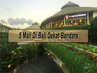 Inilah 5 Mall Di Bali Dekat Bandara Yang Wajib Dikunjungi