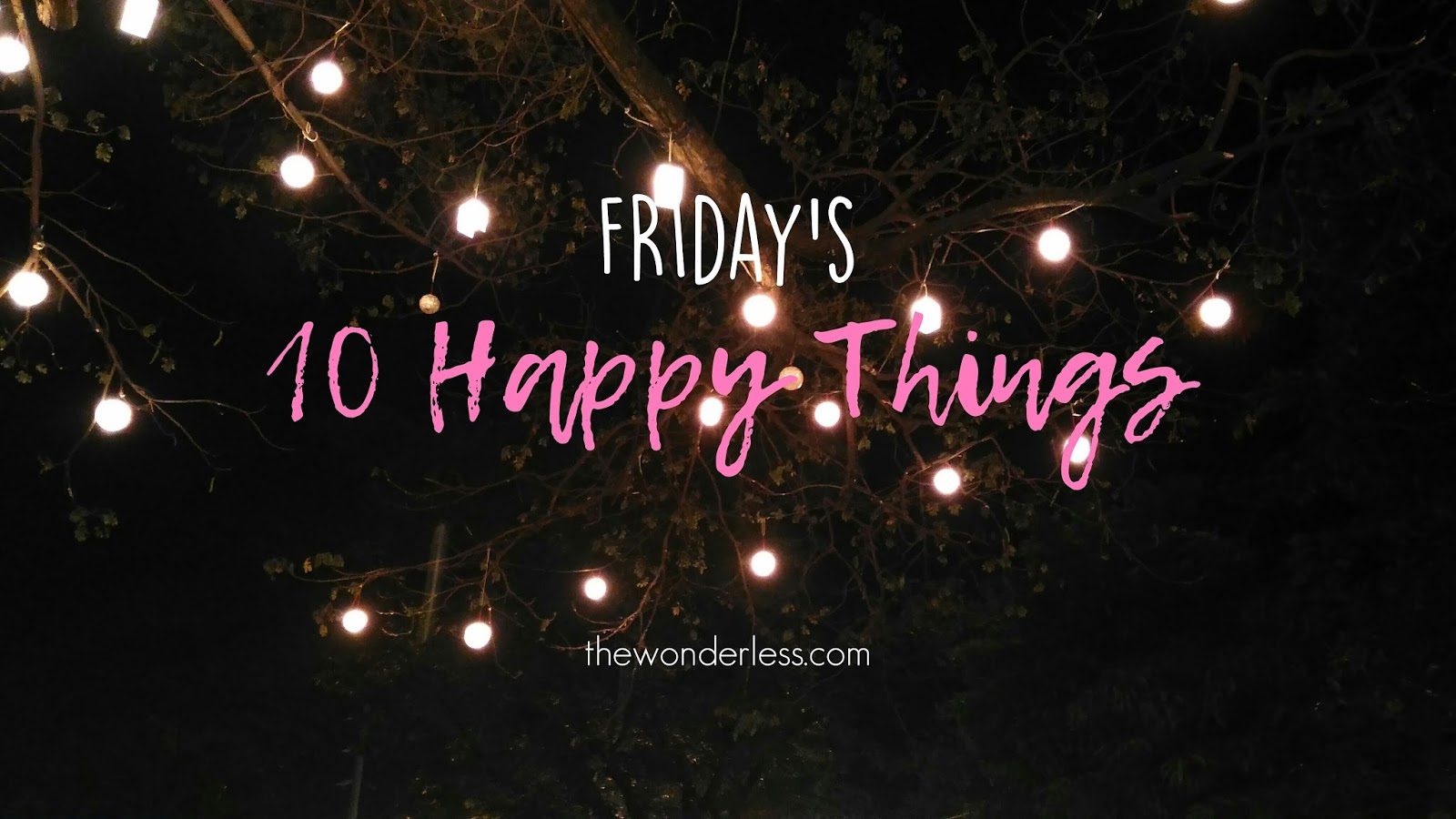 Fridays 10 Happy Things