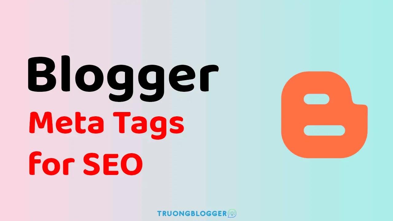 Bộ Thẻ Meta SEO chuẩn đầy đủ mới nhất 2021 dành cho Blogger (Blogspot)