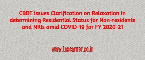 CBDT issues Clarification on Relaxation in determining Residential Status for Non-residents and NRIs amid COVID-19 for FY 2020-21