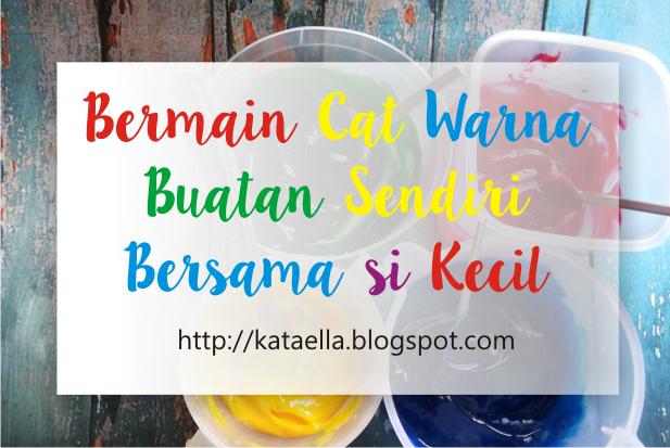 Membuat cat sendiri di rumah, DIY cat cair yang aman untuk anak, bermain finger painting, bermain cat warna, kegiatan preschool, Ella Nurhayati, emak-emak blogger, cat warna yang aman untuk anak, http://kataella.blogspot.com