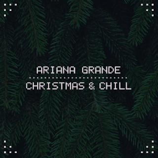 Ariana Grande - Christmas & Chill
