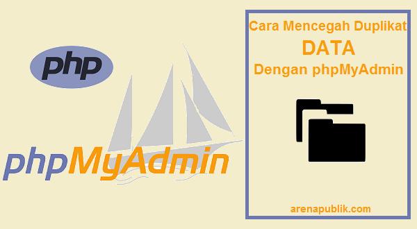 Cara Mencegah Duplikat Data phpMyAdmin