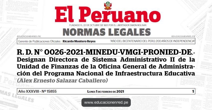 R. D. N° 0026-2021-MINEDU-VMGI-PRONIED-DE.- Designan Directora de Sistema Administrativo II de la Unidad de Finanzas de la Oficina General de Administración del Programa Nacional de Infraestructura Educativa (Alex Ernesto Salazar Caballero)