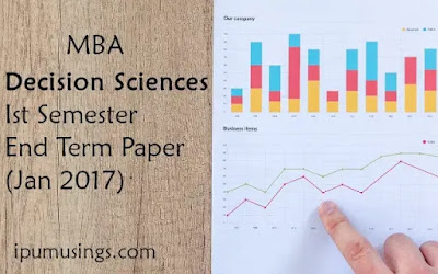 MBA - Decision Sciences - First Semester - End Term Paper (Jan 2017) (#ggsipu)(#mbapapers)(#ipumusings)
