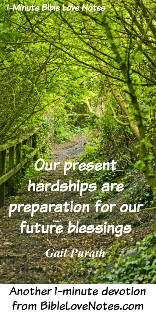 present hardships prepare us for future blessings, knowing God loves us no matter what