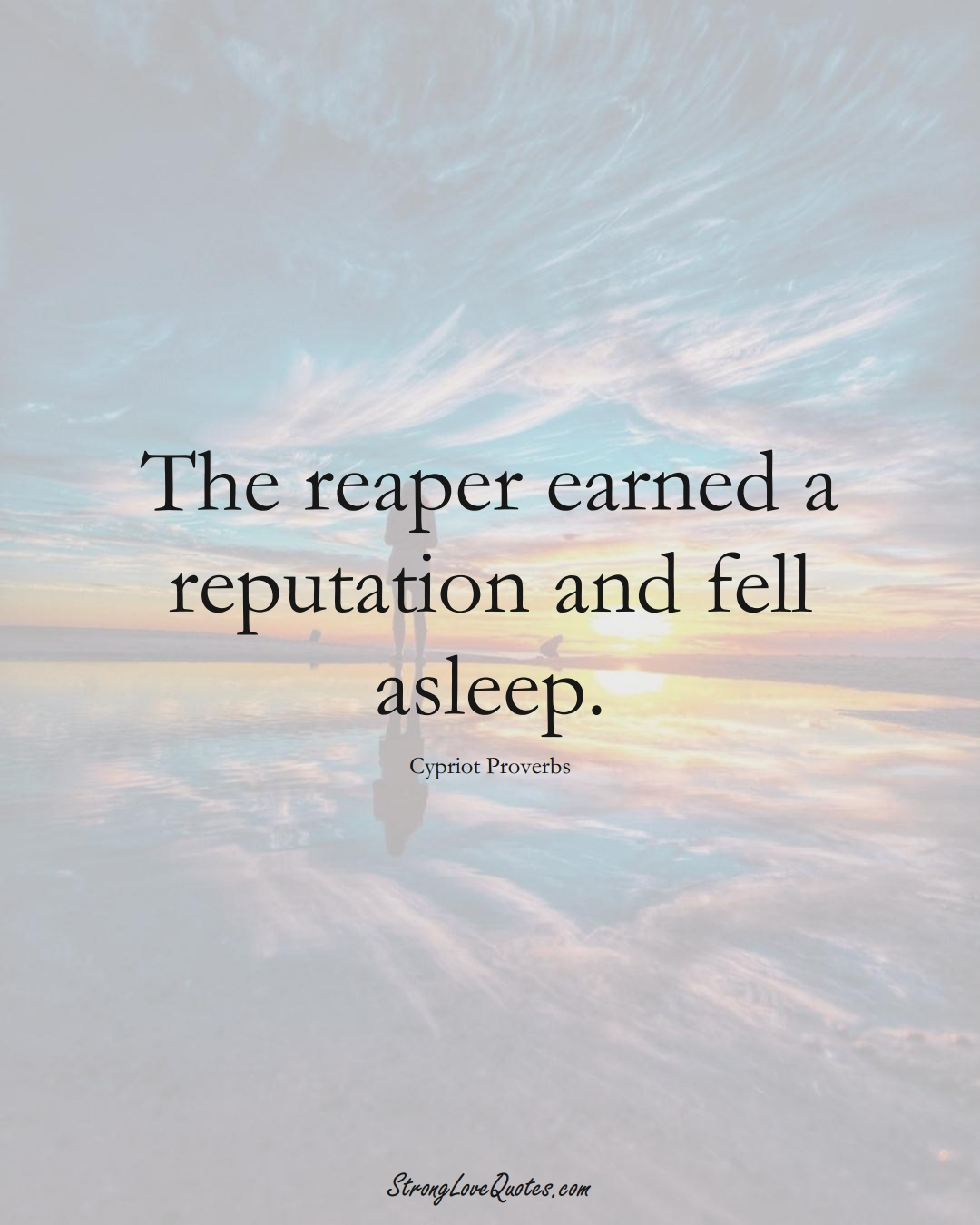 The reaper earned a reputation and fell asleep. (Cypriot Sayings);  #MiddleEasternSayings