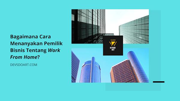 Bagaimana Cara Menanyakan Pemilik Bisnis Tentang Work From Home?