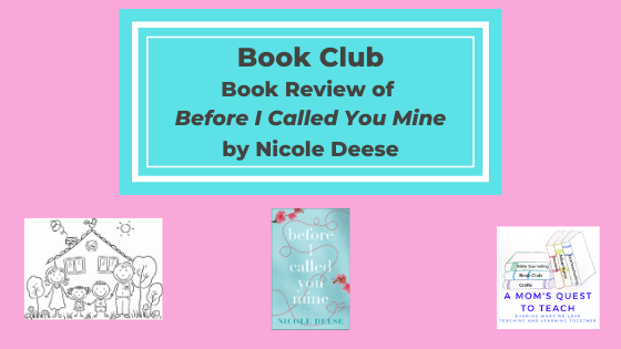 text: Book Club: Book Review of Before I Called You Mine by Nicole Deese; logo of A Mom's Quest to Teach; clipart of family