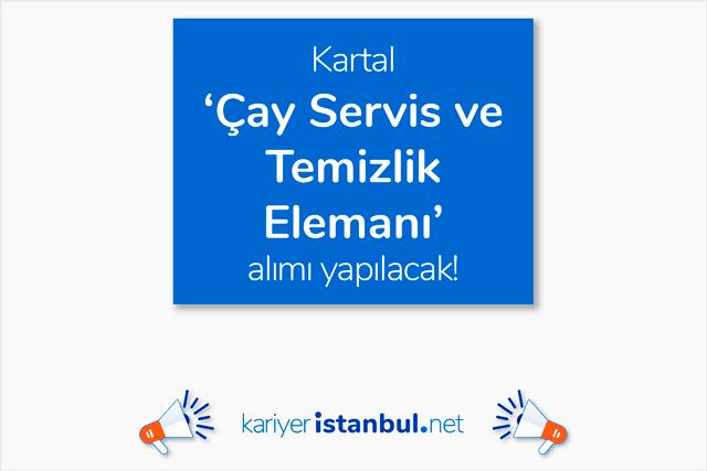 İstanbul Anadolu Yakası Kartal'da özel şirkete çay servis ve temizlik elemanı alımı yapılacak. Detaylar kariyeristanbul.net'te!