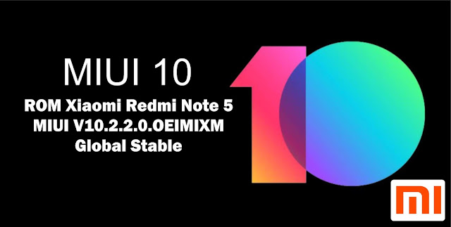 Download ROM Xiaomi Redmi Note 5 MIUI V10.2.2.0.OEIMIXM Global Stable