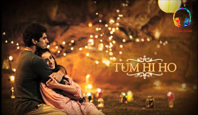 Tum Hi Ho lyrics | Kyunki Tum Hi Ho Lyrics - Arijit Singh Lyrics