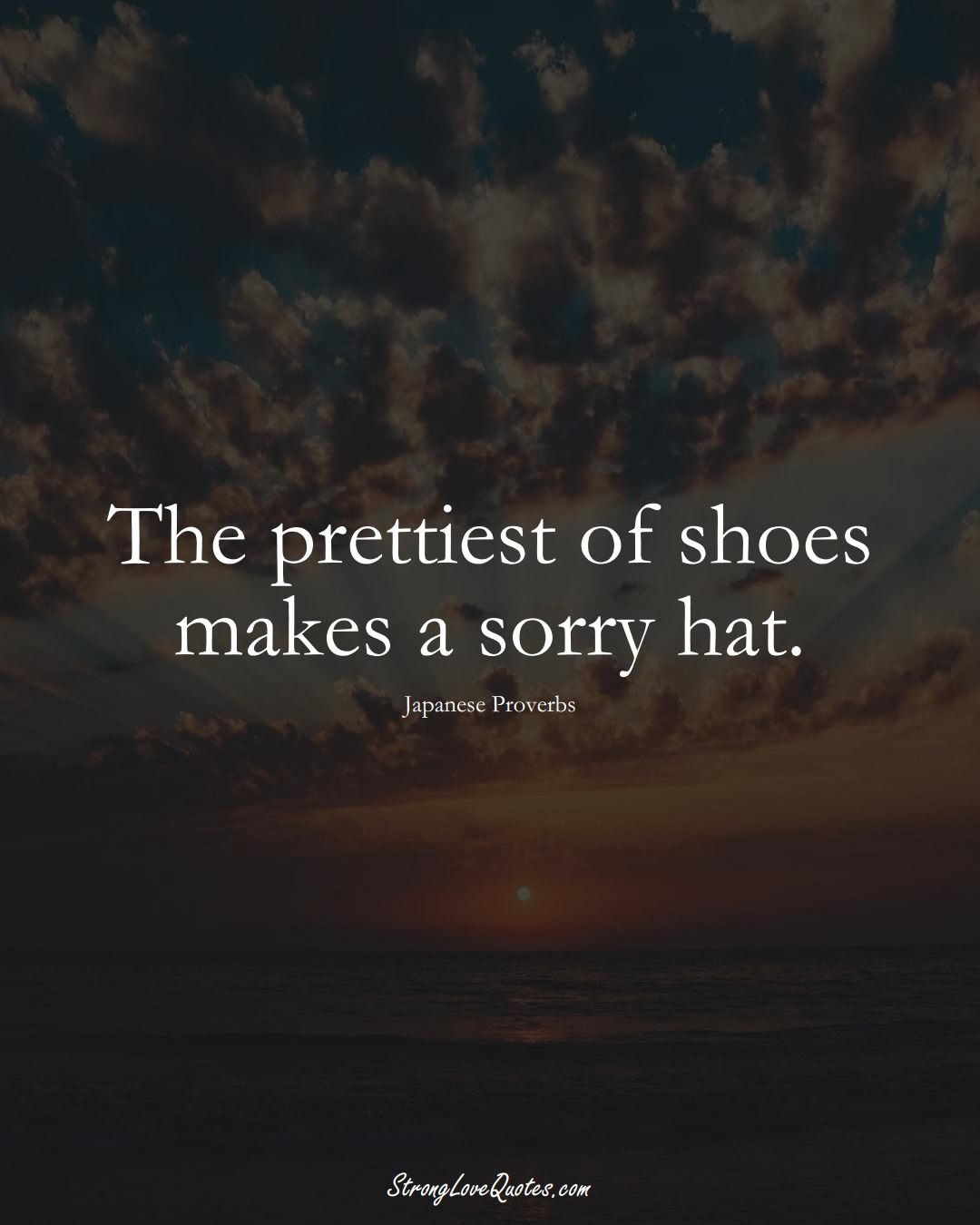 The prettiest of shoes makes a sorry hat. (Japanese Sayings);  #AsianSayings