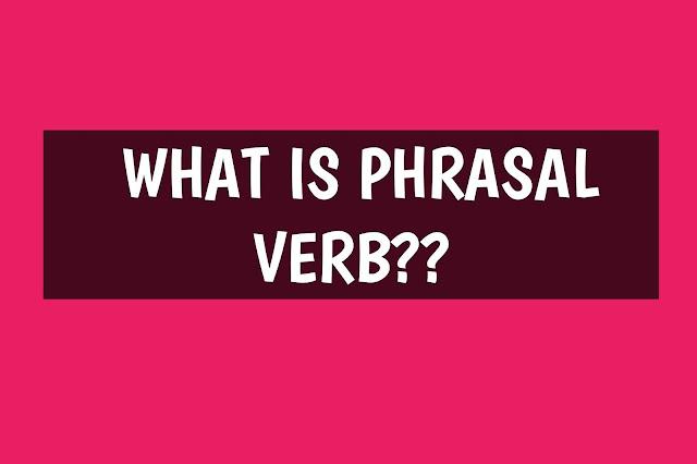 phrasal verbs, list of phrasal verbs, a phrasal verb list, list phrasal verbs, what are phrasal verbs, use of phrasal verbs