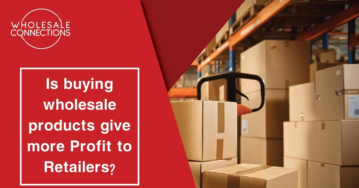 Is Buying Wholesale Products Give More Profit To Retailers?
