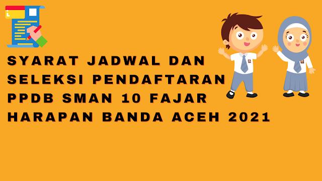 Syarat Jadwal dan Seleksi Pendaftaran PPDB SMAN 10 Fajar Harapan Banda Aceh 2021