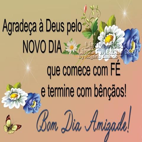Agradeça à Deus pelo  NOVO DIA  que comece com FÉ  e termine com bênçãos!  Bom Dia Amizade!