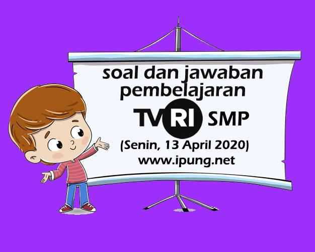 Soal dan Kunci Jawaban Pembelajaran TVRI Untuk SMP (Senin,13 April 2020)