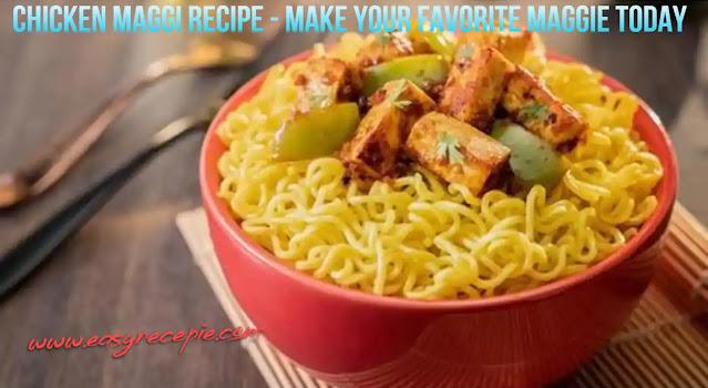 Chicken Maggi Recipe – Make your favorite Maggie today