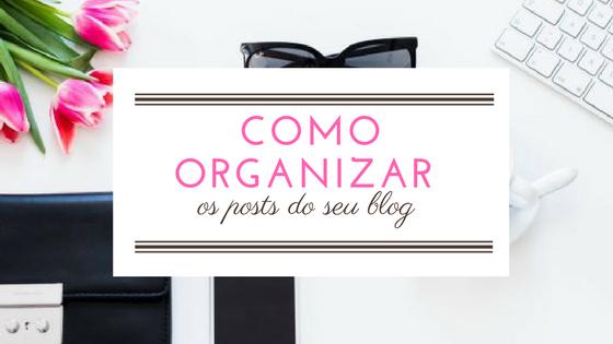 Como Organizar Os Posts Do Seu Blog