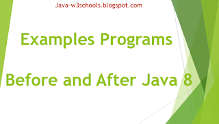 Examples Programs Before and After Java 8