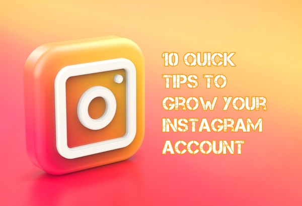 10 Quick Tips to Grow Your Instagram Account
