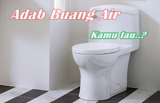 Adab Buang Air Sesuai Sunah Rasullullah Saw