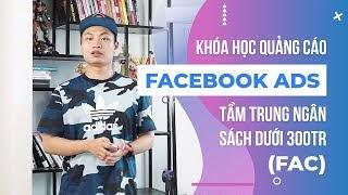 Khóa học Quảng cáo Facebook Ads tầm trung dành cho ngân sách dưới 300 triệu  FAC- Donnie Chu