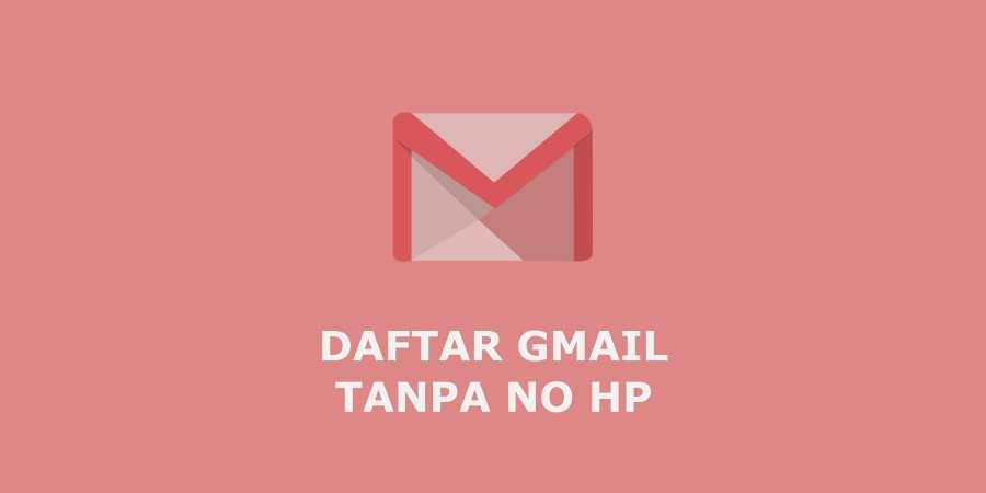 Buat Akun Gmail Tanpa No HP