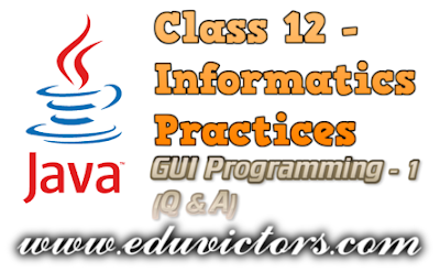 CBSE Class 12 - Informatics Practices - Java GUI Programming - Revision Tour-1 (Q and A) (#cbseNotes)