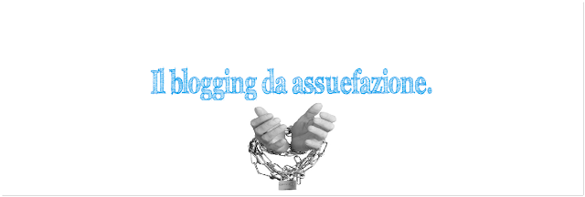 blogging blog blogger assuefazione