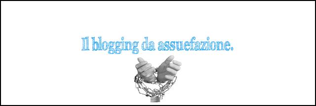 blogging blog blogger assuefazione