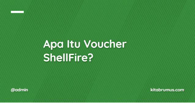Apa Itu Voucher ShellFire?