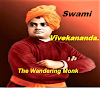 A Short Essay on Swami Vivekananda-The Wandering Monk-His Works & Philosophy for International Brotherhood.