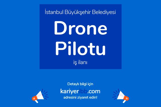 İstanbul Büyükşehir Belediyesi, drone (insansız hava aracı) pilotu alacak. Detaylar kariyeribb.com'da!
