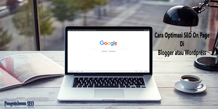 Cara Optimasi SEO On Page Di Blogger atau Wordpress