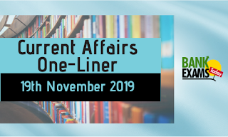 Current Affairs One-Liner: 19th November 2019