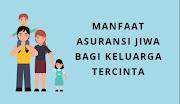 Manfaat Asuransi Jiwa Bagi Keluarga Tercinta