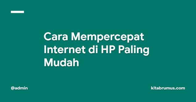 Cara Mempercepat Internet di HP Paling Mudah