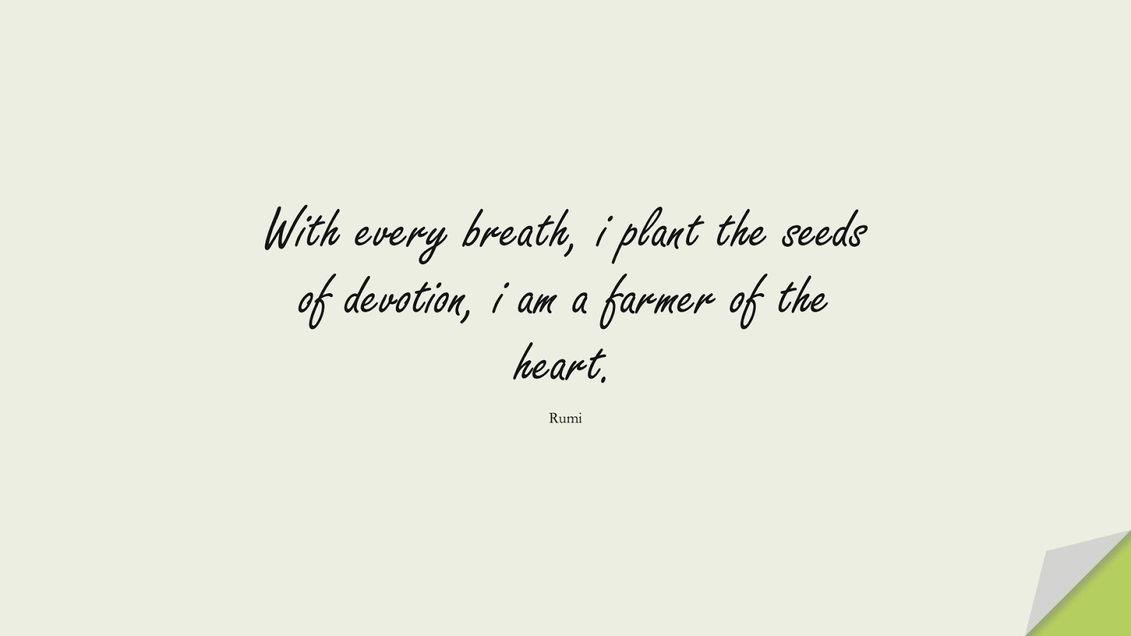 With every breath, i plant the seeds of devotion, i am a farmer of the heart. (Rumi);  #RumiQuotes